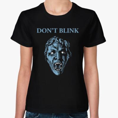 Женская футболка Don't Blink