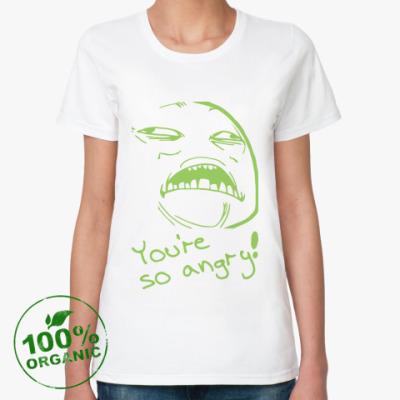 Женская футболка из органик-хлопка YOU'RE SO ANGRY!
