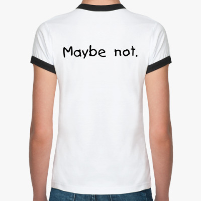 Maybe. Maybe not.