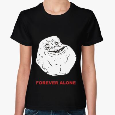 Женская футболка Forever alone