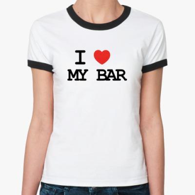 Женская футболка Ringer-T  I Love My Bar