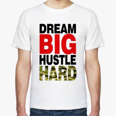 Футболка Dream BIG - Hustle HARD