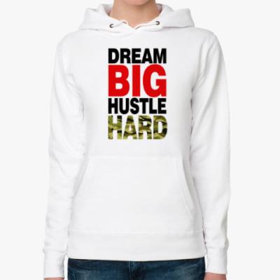 Женская толстовка худи Dream BIG - Hustle HARD