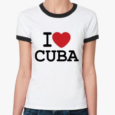 Женская футболка Ringer-T   I Love Cuba
