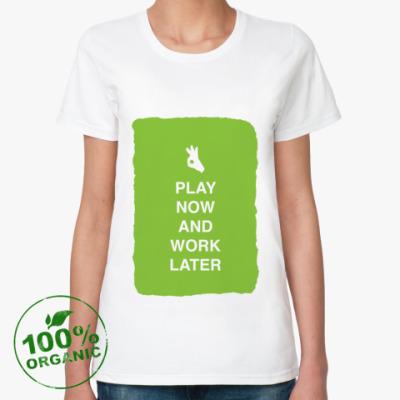 Женская футболка из органик-хлопка Play now and work later