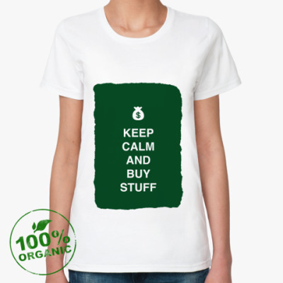 Женская футболка из органик-хлопка Keep calm and buy stuff