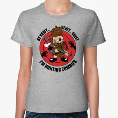 Женская футболка Be quiet . I'm hunting zombies