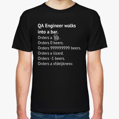 Футболка QA Engineer walks into a bar.