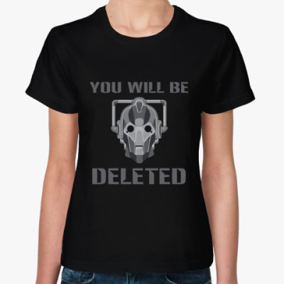 Женская футболка You will be DELETED Doctor Who