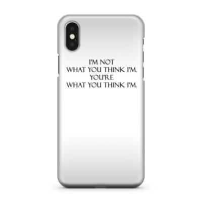 Чехол для iPhone X I'M NOT WHAT YOU THINK I'M