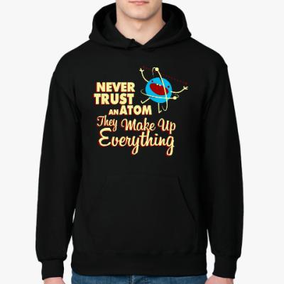 Толстовка худи Never trust an atom ...