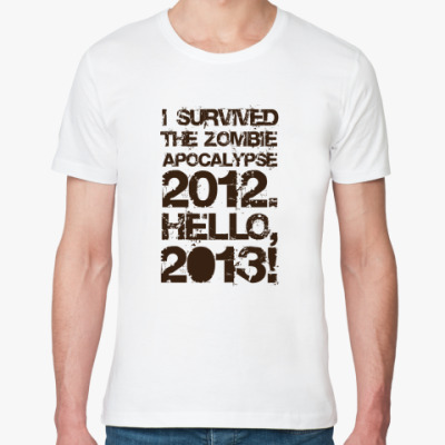 Футболка из органик-хлопка I survived 2012. Hello, 2013!