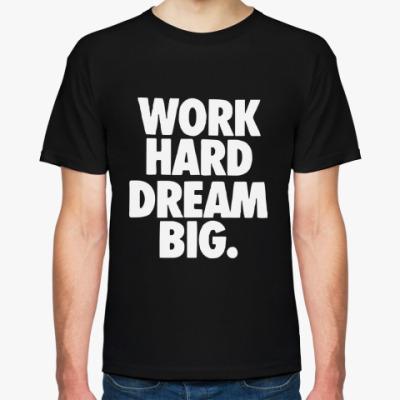 Футболка Work Hard Dream Big