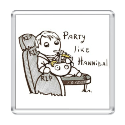 Магнит Party Like Hannibal ( Ганнибал )