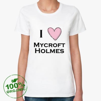 Женская футболка из органик-хлопка I love mycroft holmes