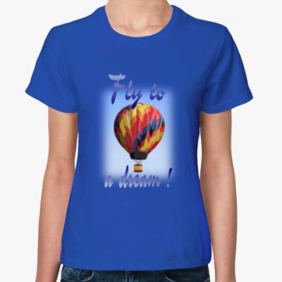 Женская футболка Fly to a dream!