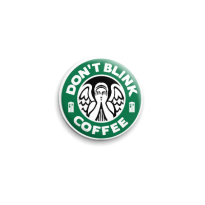 Значок 25мм Don't blink coffee DOCTOR WHO