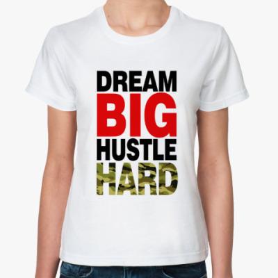 Классическая футболка Dream BIG - Hustle HARD