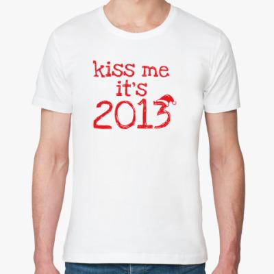 Футболка из органик-хлопка Надпись Kiss me - it's 2013!