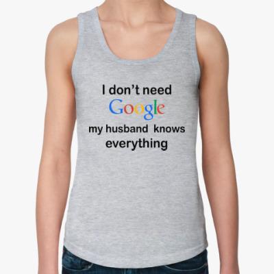 Женская майка I don't need google