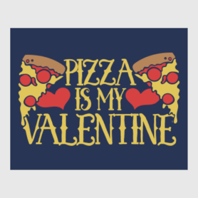 Постер Pizza is my Valentine