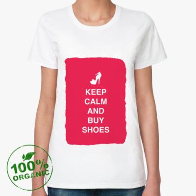 Женская футболка из органик-хлопка Keep calm and but shoes