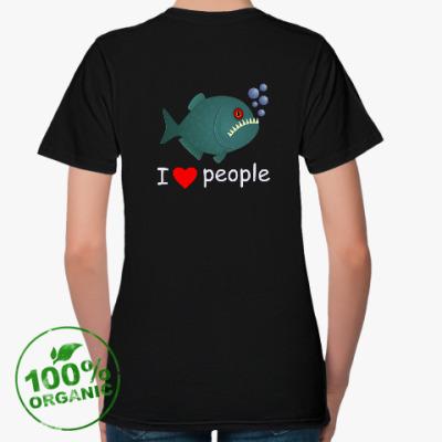 Женская футболка из органик-хлопка Пиранья. I love people
