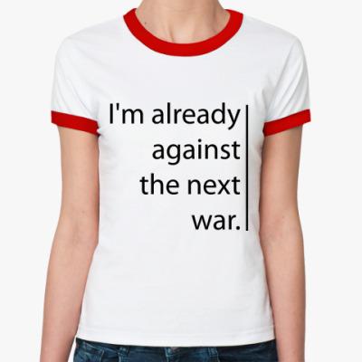 Женская футболка Ringer-T The next war