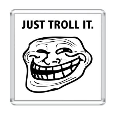 Магнит Just Troll It.