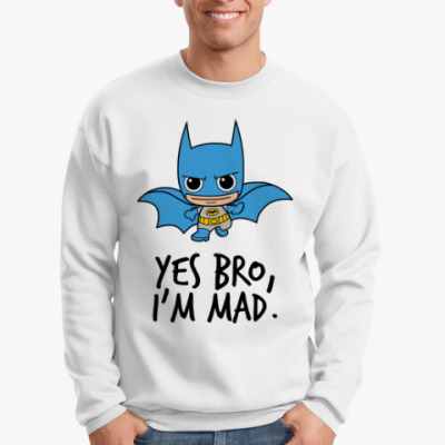 Свитшот Yes Bro, I'm Mad.