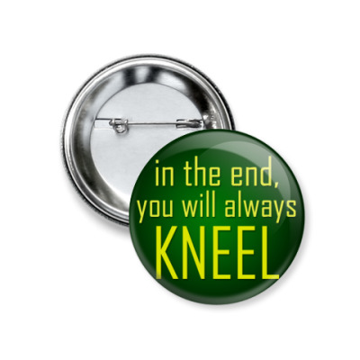 You will always kneel