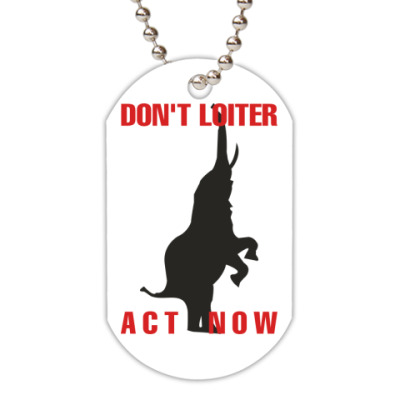 Жетон dog-tag DON'T LOITER - ACT NOW