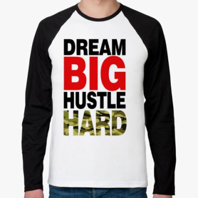 Футболка реглан с длинным рукавом Dream BIG - Hustle HARD