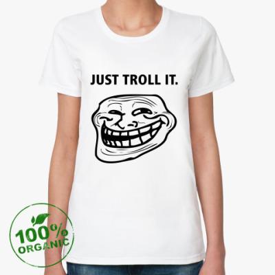 Женская футболка из органик-хлопка Just Troll It.
