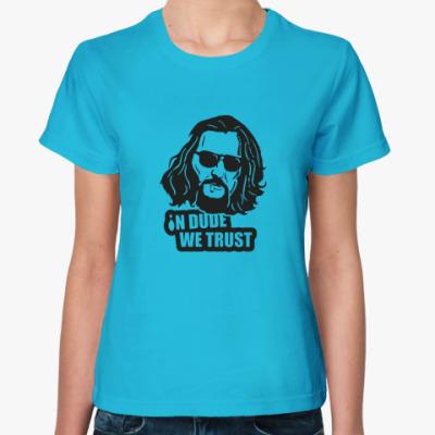 Женская футболка In dude we trust