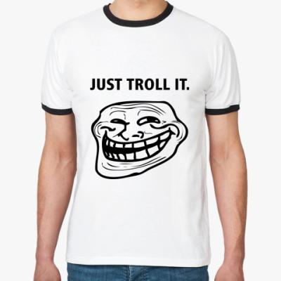 Футболка Ringer-T Just Troll It.