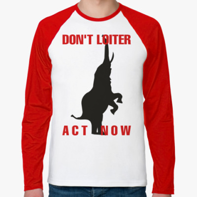 DON'T LOITER - ACT NOW