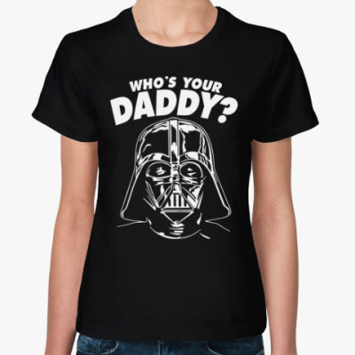 Женская футболка Who's Your Daddy?