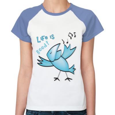 Женская футболка реглан Жизнь хороша!