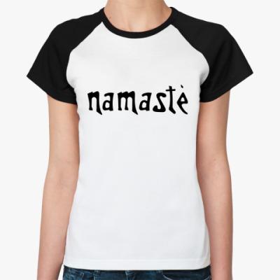 Женская футболка реглан Намасте, namaste