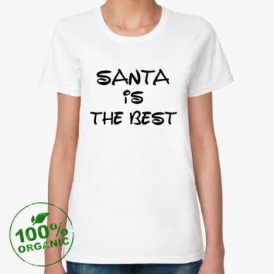 Женская футболка из органик-хлопка Надпись Santa is the best