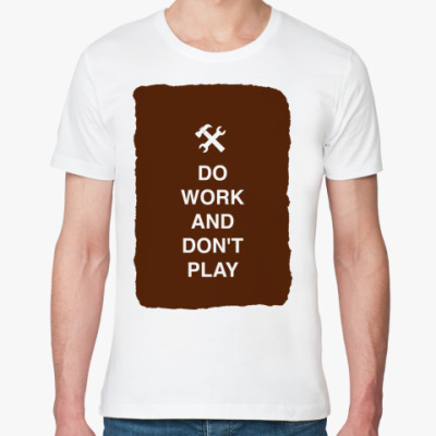 Футболка из органик-хлопка Do work and don't play)