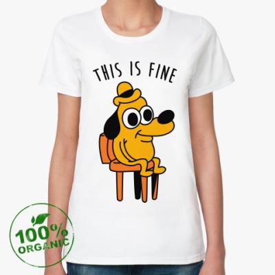 Женская футболка из органик-хлопка This is fine