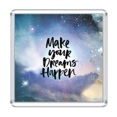 Магнит Make your dreams happen