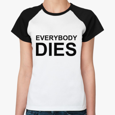 Женская футболка реглан Everybody Dies