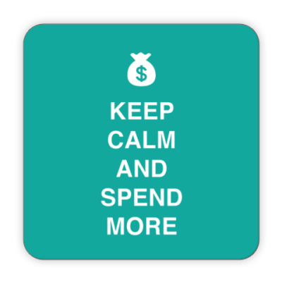 Костер (подставка под кружку) Keep calm and spend more