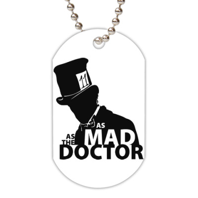 Жетон dog-tag As mad as the Doctor