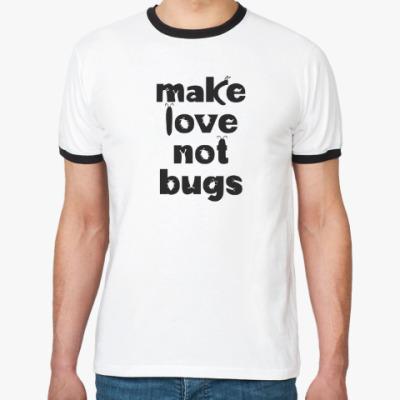 Футболка Ringer-T Make Love Not Bugs
