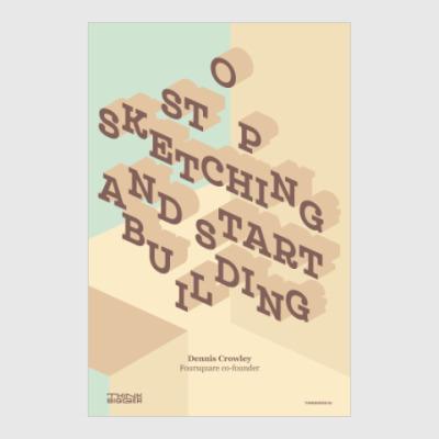 Постер Stop sketching and start building.