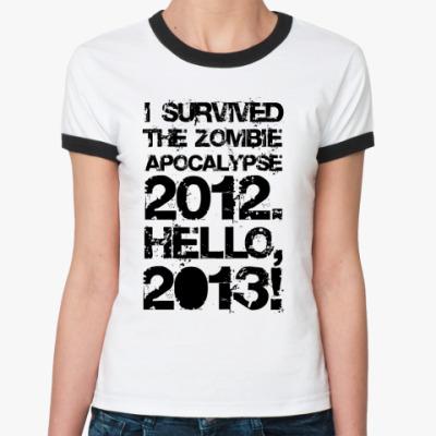 Женская футболка Ringer-T I survived 2012. Hello, 2013!